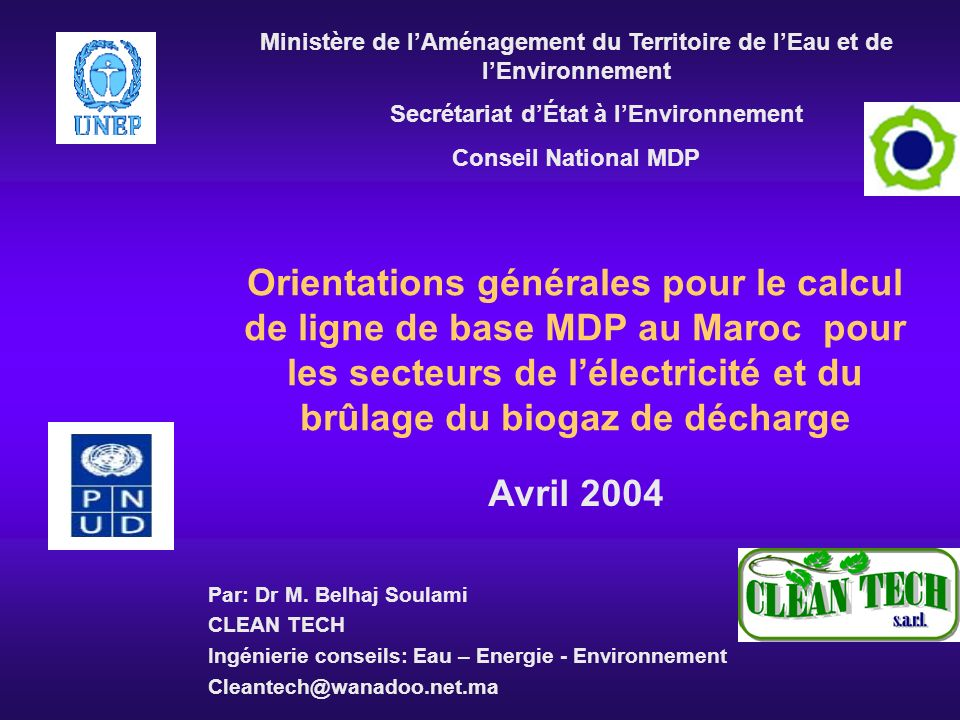 Orientations générales pour le calcul de ligne de base MDP au Maroc pour les secteurs de lélectricité et du brûlage du biogaz de décharge Par: Dr M. B