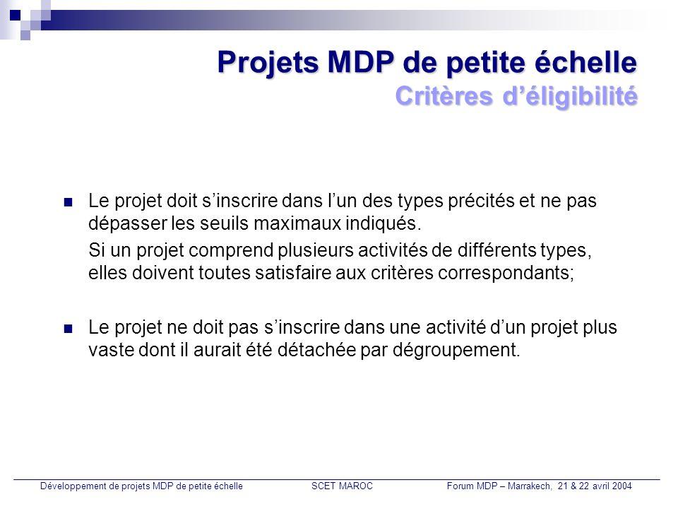 Projets MDP de petite échelle Critères déligibilité Le projet doit sinscrire dans lun des types précités et ne pas dépasser les seuils maximaux indiqu