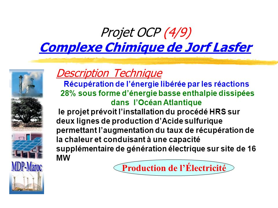 Projet OCP (4/9) Complexe Chimique de Jorf Lasfer Description Technique Récupération de lénergie libérée par les réactions 28% sous forme dénergie bas