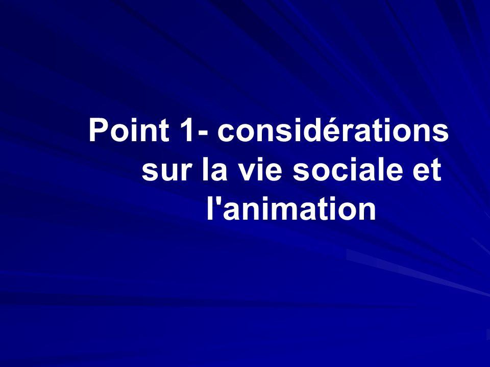 Point 1- considérations sur la vie sociale et l'animation