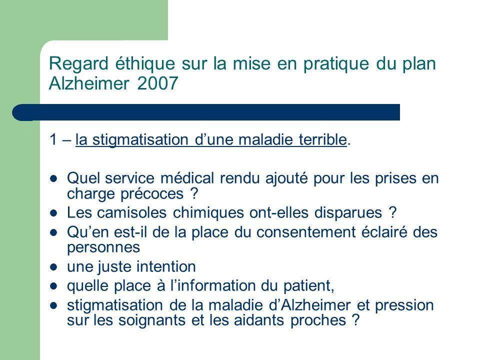 Regard éthique sur la mise en pratique du plan Alzheimer 2007 2 – De lintention au principe de finalité se poser la question de lintention qui conduit à laction, à la décision Quelle en est la finalité .