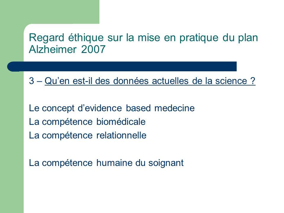Regard éthique sur la mise en pratique du plan Alzheimer 2007 3 – Quen est-il des données actuelles de la science .