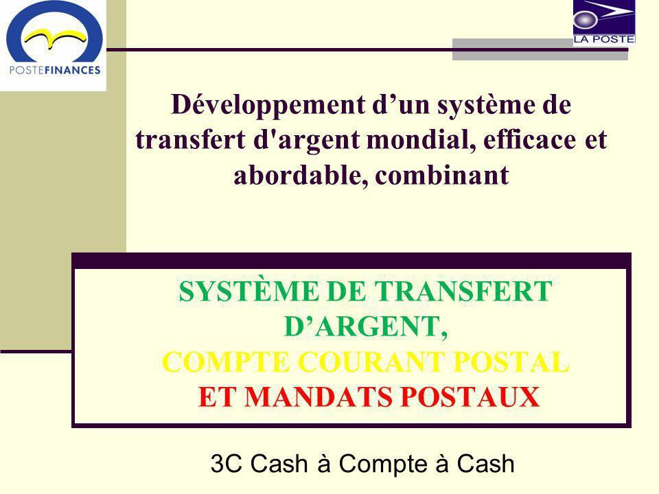 Développement dun système de transfert d argent mondial, efficace et abordable, combinant SYSTÈME DE TRANSFERT DARGENT, COMPTE COURANT POSTAL ET MANDATS POSTAUX 3C Cash à Compte à Cash