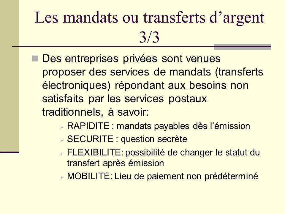 Les mandats ou transferts dargent 3/3 Des entreprises privées sont venues proposer des services de mandats (transferts électroniques) répondant aux be