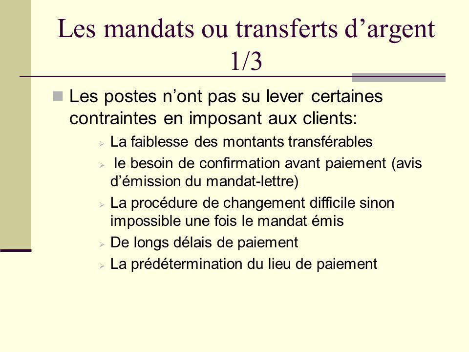 Les mandats ou transferts dargent 1/3 Les postes nont pas su lever certaines contraintes en imposant aux clients: La faiblesse des montants transférab