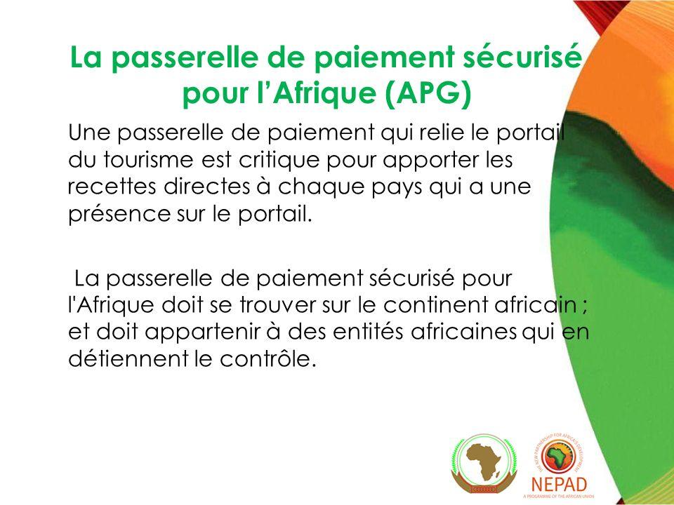 La passerelle de paiement sécurisé pour lAfrique (APG) Une passerelle de paiement qui relie le portail du tourisme est critique pour apporter les recettes directes à chaque pays qui a une présence sur le portail.