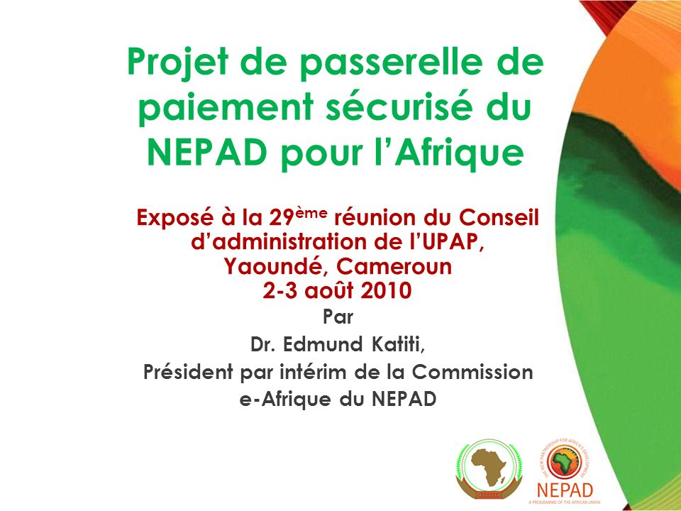 Objective of the NEPAD African e-Payment Gateway To use the latest ICT and Banking Technology to bring the benefits of e- Commerce to Africa targeting primarily the tourism and informal banking sectors