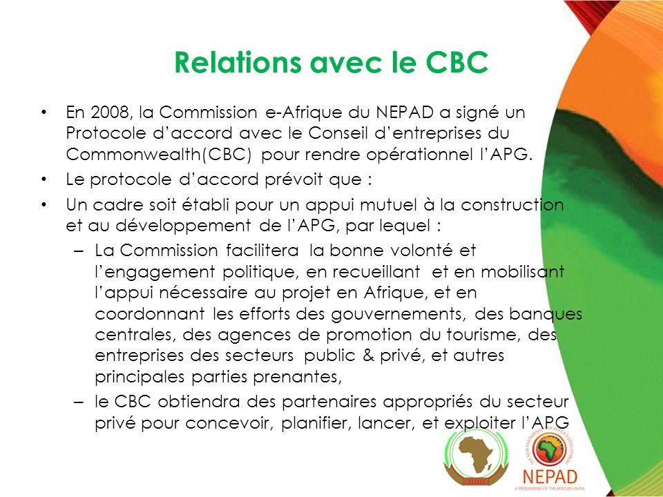 Relations avec le CBC En 2008, la Commission e-Afrique du NEPAD a signé un Protocole daccord avec le Conseil dentreprises du Commonwealth(CBC) pour rendre opérationnel lAPG.