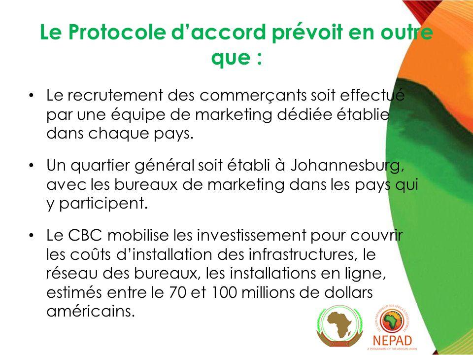 Le Protocole daccord prévoit en outre que : Le recrutement des commerçants soit effectué par une équipe de marketing dédiée établie dans chaque pays.