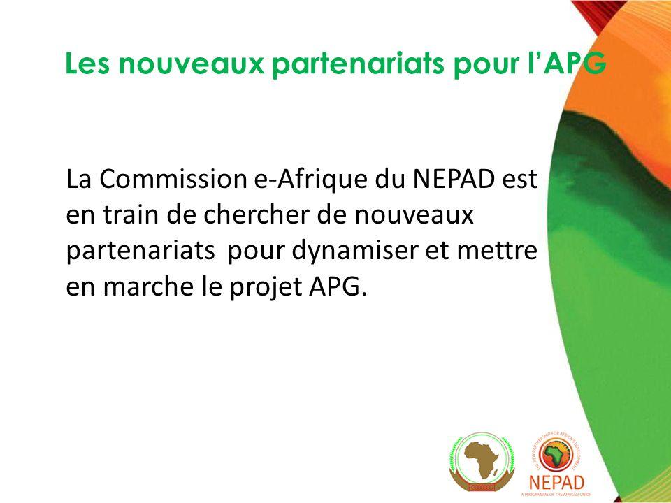 Les nouveaux partenariats pour lAPG La Commission e-Afrique du NEPAD est en train de chercher de nouveaux partenariats pour dynamiser et mettre en marche le projet APG.