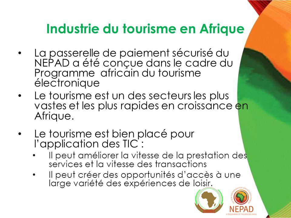 Industrie du tourisme en Afrique La passerelle de paiement sécurisé du NEPAD a été conçue dans le cadre du Programme africain du tourisme électronique Le tourisme est un des secteurs les plus vastes et les plus rapides en croissance en Afrique.