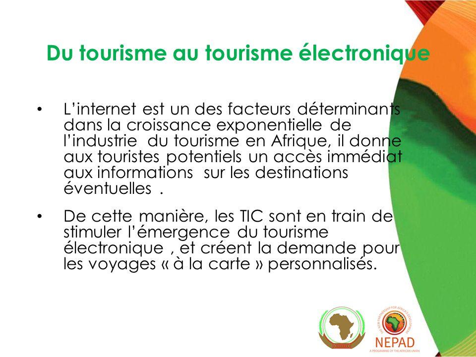Du tourisme au tourisme électronique Linternet est un des facteurs déterminants dans la croissance exponentielle de lindustrie du tourisme en Afrique, il donne aux touristes potentiels un accès immédiat aux informations sur les destinations éventuelles.
