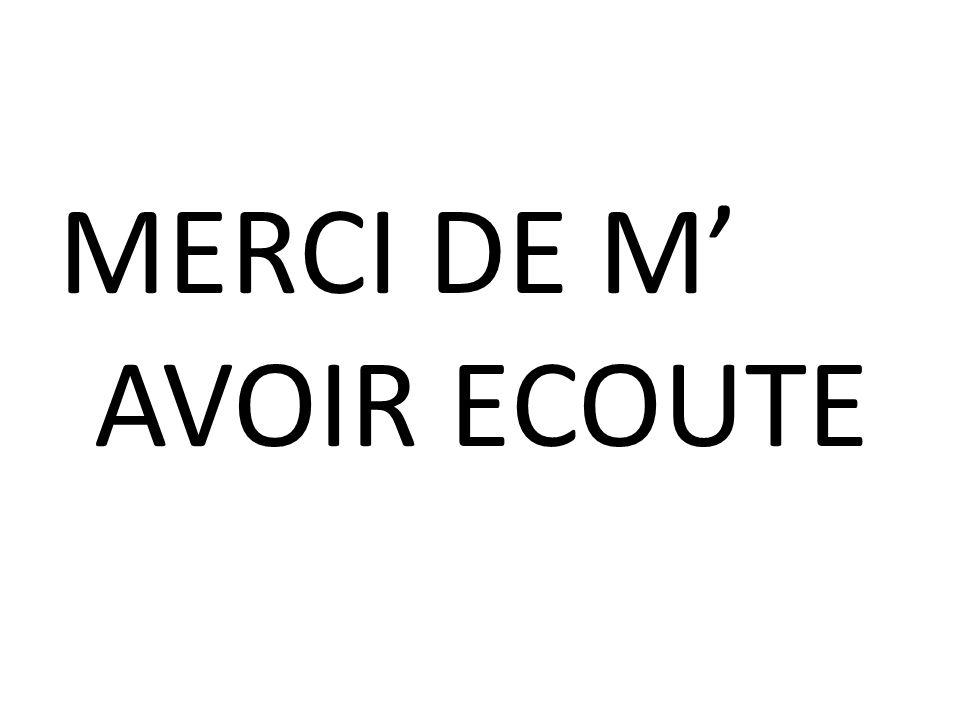 MERCI DE M AVOIR ECOUTE