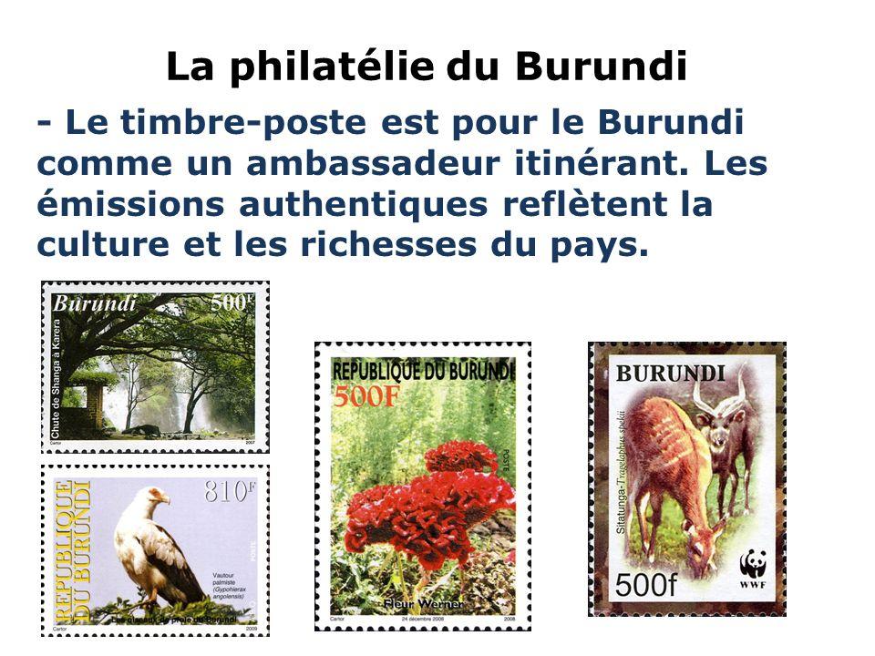 La philatélie du Burundi - Le timbre-poste est pour le Burundi comme un ambassadeur itinérant. Les émissions authentiques reflètent la culture et les