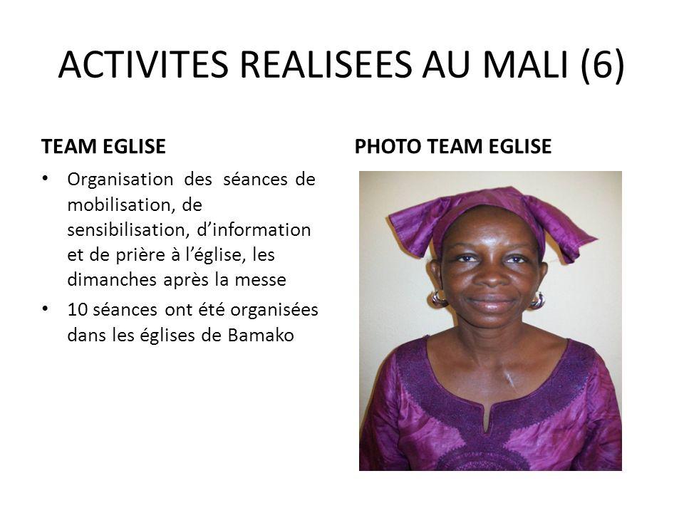 ACTIVITES REALISEES AU MALI (6) TEAM EGLISE Organisation des séances de mobilisation, de sensibilisation, dinformation et de prière à léglise, les dim