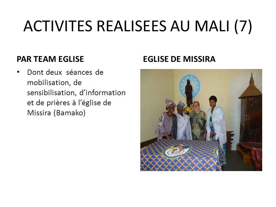 ACTIVITES REALISEES AU MALI (7) PAR TEAM EGLISE Dont deux séances de mobilisation, de sensibilisation, dinformation et de prières à léglise de Missira