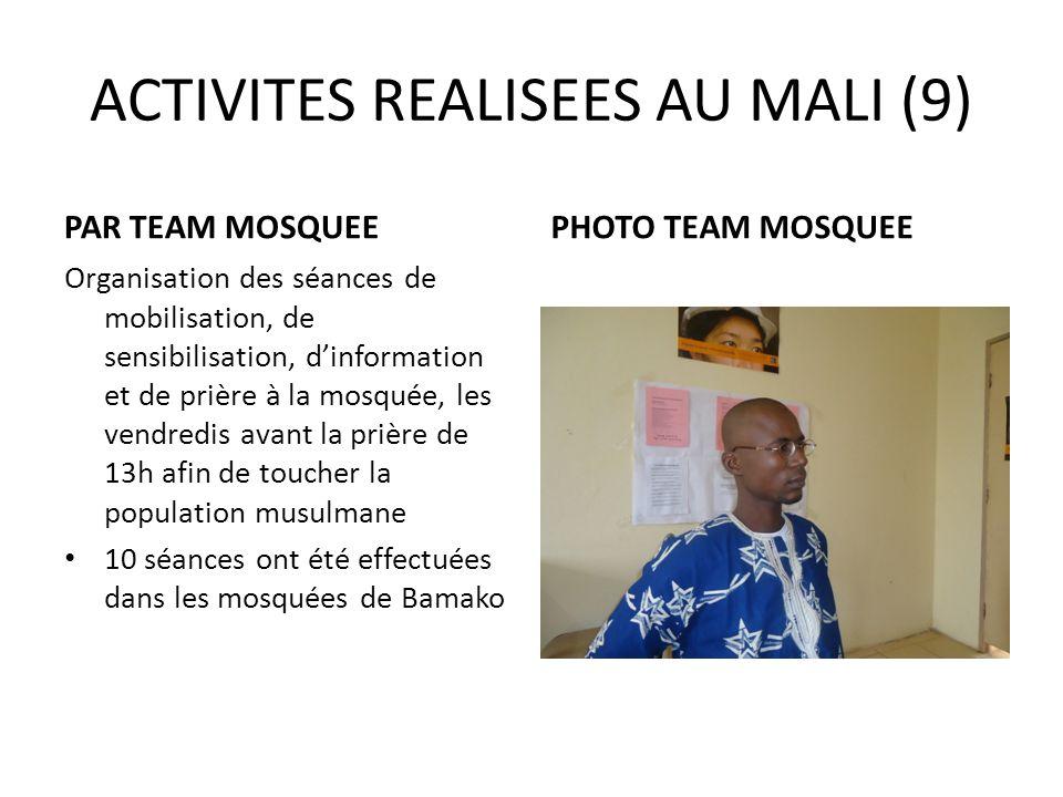 ACTIVITES REALISEES AU MALI (9) PAR TEAM MOSQUEE Organisation des séances de mobilisation, de sensibilisation, dinformation et de prière à la mosquée,