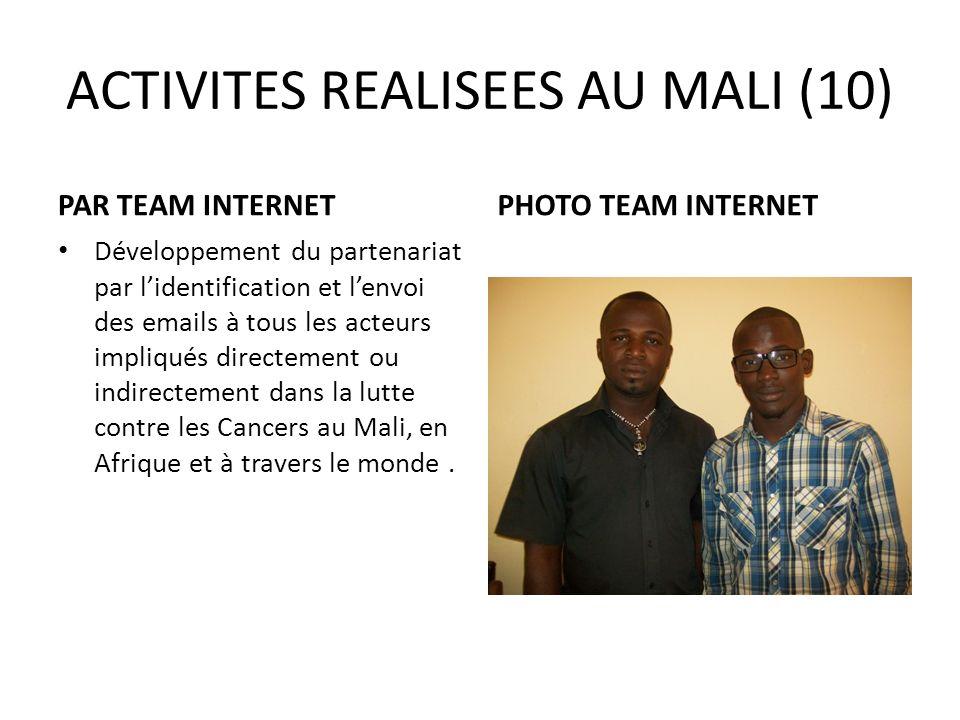 ACTIVITES REALISEES AU MALI (10) PAR TEAM INTERNET Développement du partenariat par lidentification et lenvoi des emails à tous les acteurs impliqués