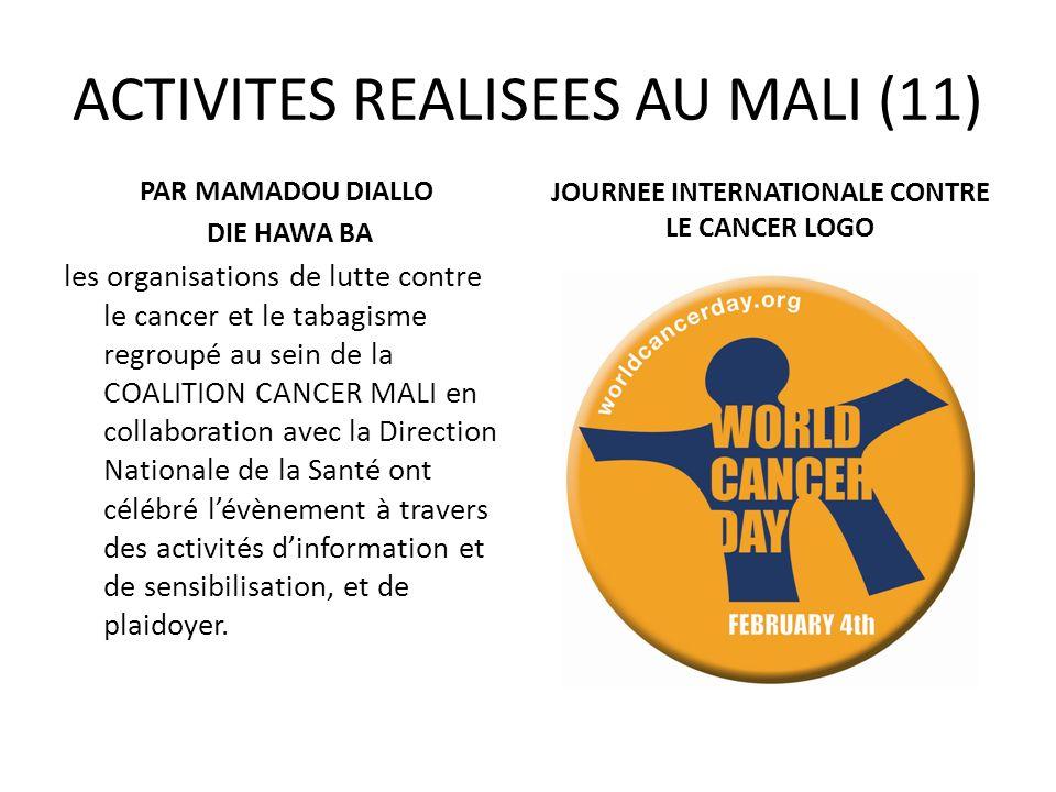 ACTIVITES REALISEES AU MALI (11) PAR MAMADOU DIALLO DIE HAWA BA les organisations de lutte contre le cancer et le tabagisme regroupé au sein de la COA