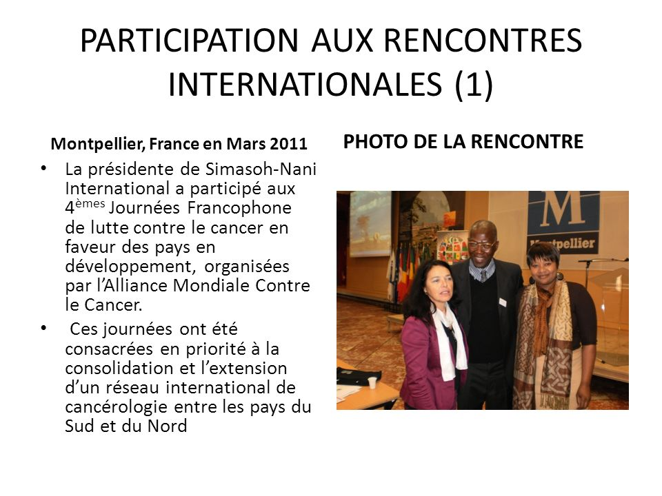 PARTICIPATION AUX RENCONTRES INTERNATIONALES (1) Montpellier, France en Mars 2011 La présidente de Simasoh-Nani International a participé aux 4 èmes J