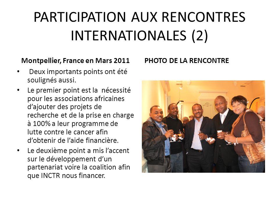 PARTICIPATION AUX RENCONTRES INTERNATIONALES (2) Montpellier, France en Mars 2011 Deux importants points ont été soulignés aussi. Le premier point est