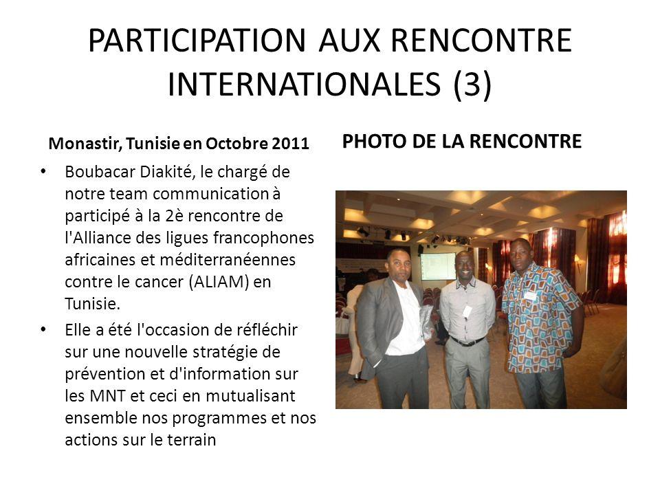 PARTICIPATION AUX RENCONTRE INTERNATIONALES (3) Monastir, Tunisie en Octobre 2011 Boubacar Diakité, le chargé de notre team communication à participé