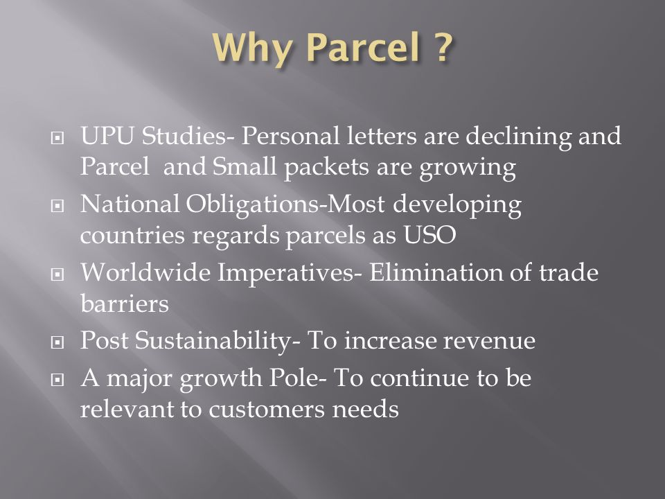 UPU Studies- Personal letters are declining and Parcel and Small packets are growing National Obligations-Most developing countries regards parcels as
