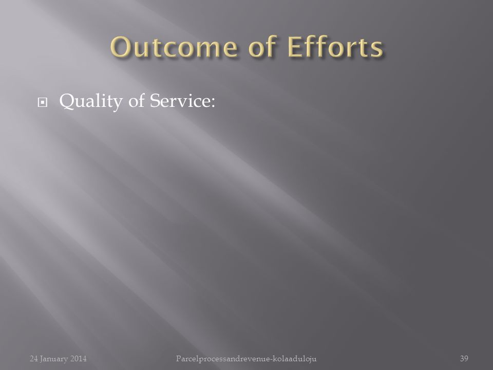 Quality of Service: 24 January 2014Parcelprocessandrevenue-kolaaduloju39