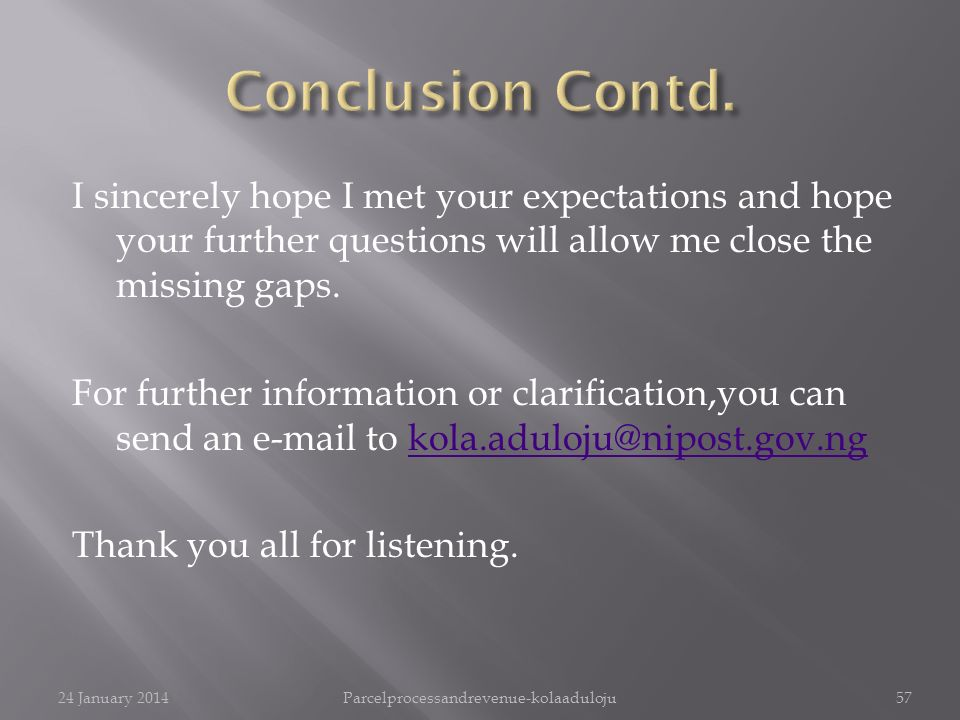 I sincerely hope I met your expectations and hope your further questions will allow me close the missing gaps.