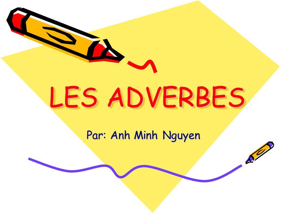 LES ADVERBES LES ADVERBES Par: Anh Minh Nguyen