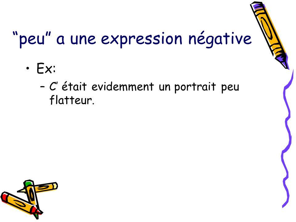 peu a une expression négative Ex: –C était evidemment un portrait peu flatteur.