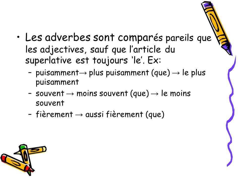 Les adverbes sont compar és pareils que les adjectives, sauf que larticle du superlative est toujours le. Ex: –puisamment plus puisamment (que) le plu