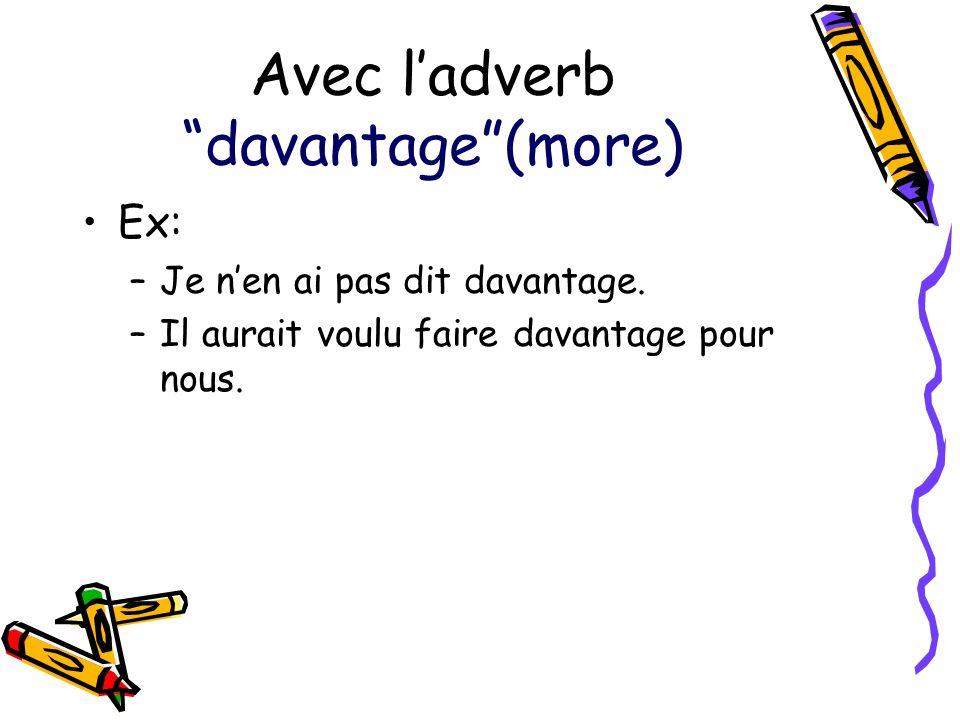 Avec ladverb davantage(more) Ex: –Je nen ai pas dit davantage. –Il aurait voulu faire davantage pour nous.
