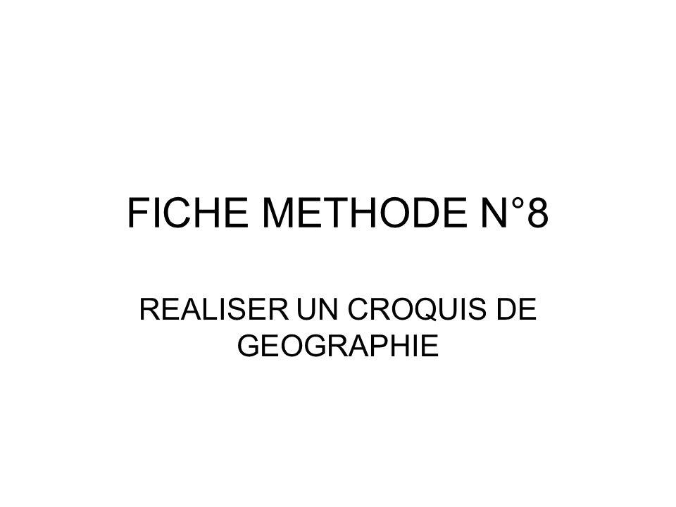 FICHE METHODE N°8 REALISER UN CROQUIS DE GEOGRAPHIE