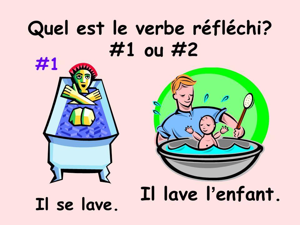 Quel est le verbe réfléchi? #1 ou #2 Elle lave le bébé. Elle lave le chien. Ni #1 ni #2