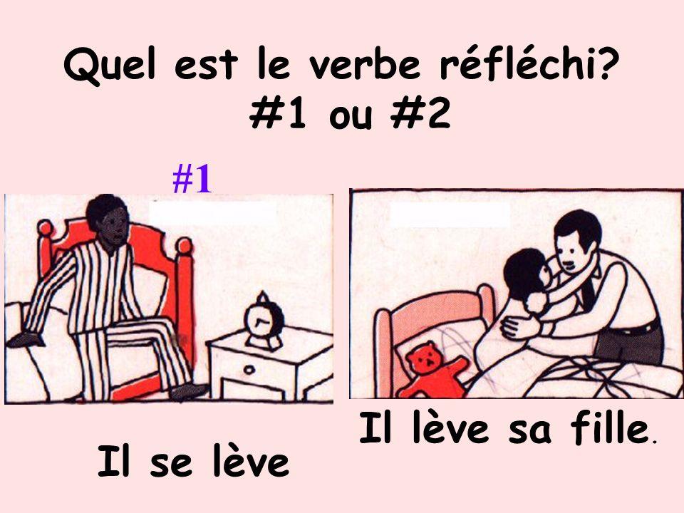 Quel est le verbe réfléchi? #1 ou #2 #1, et #2 Il se réveille. Elle se lave les cheveux.