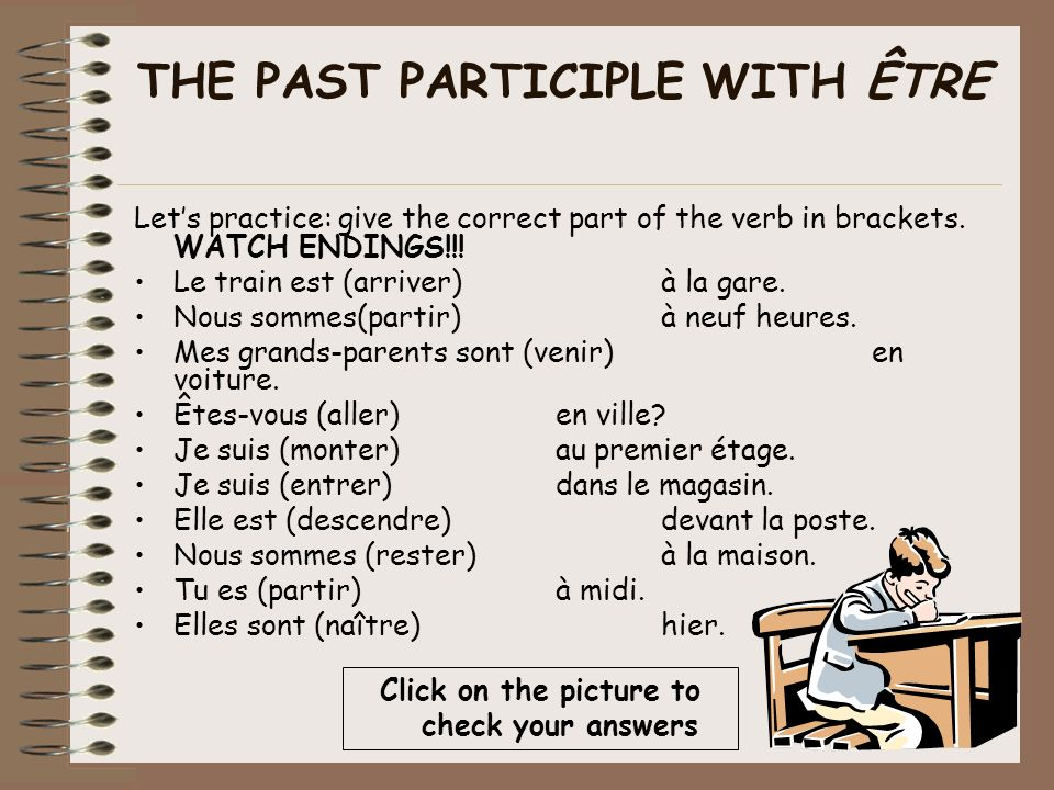 The following verbs form the passé composé with être. It is easier to learn them as pairs: Aller/venir*to go/to come Arriver/partirto arrive/to leave