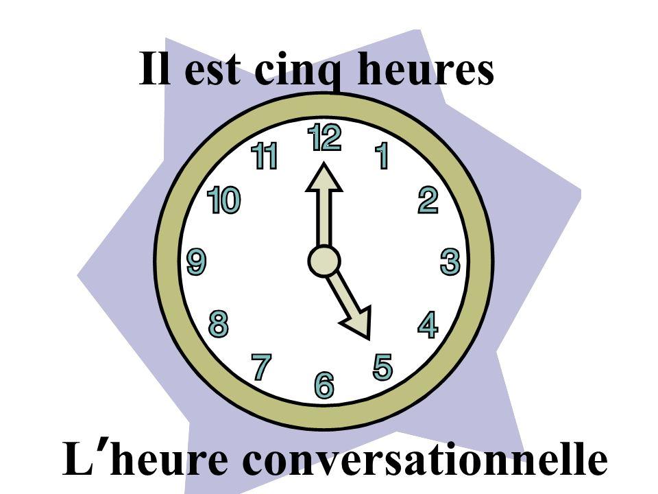 L heure conversationnelle Il est cinq heures et quart