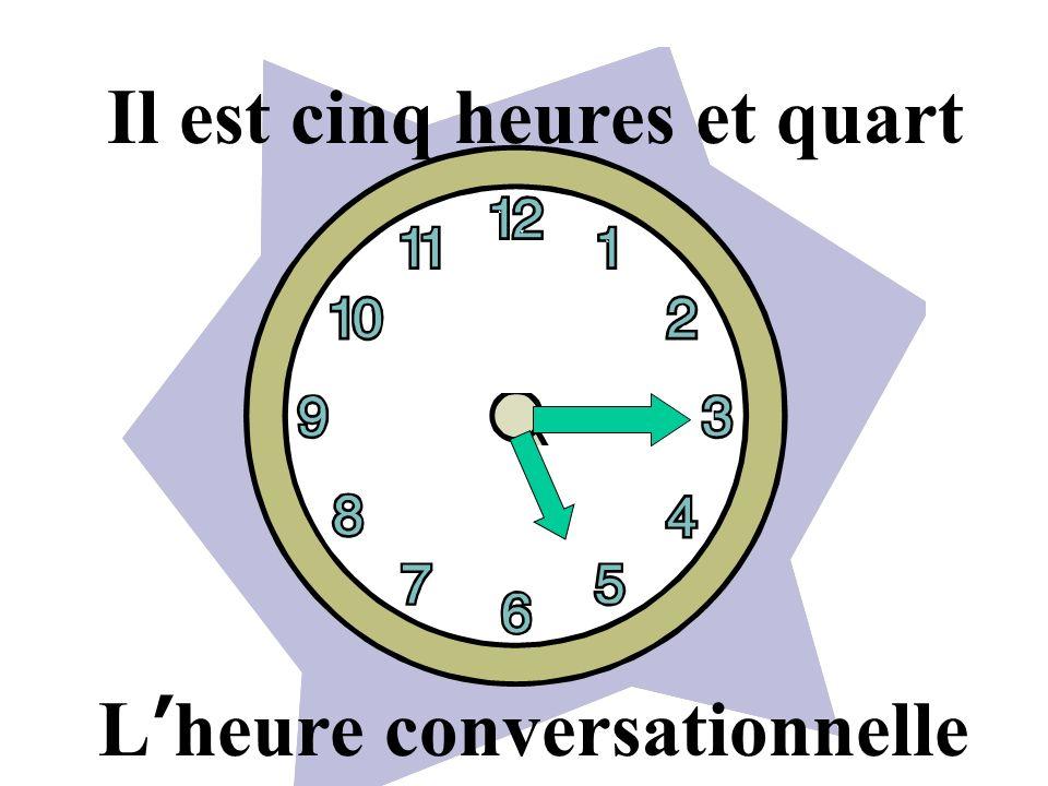 L heure conversationnelle Il est cinq heures et demie