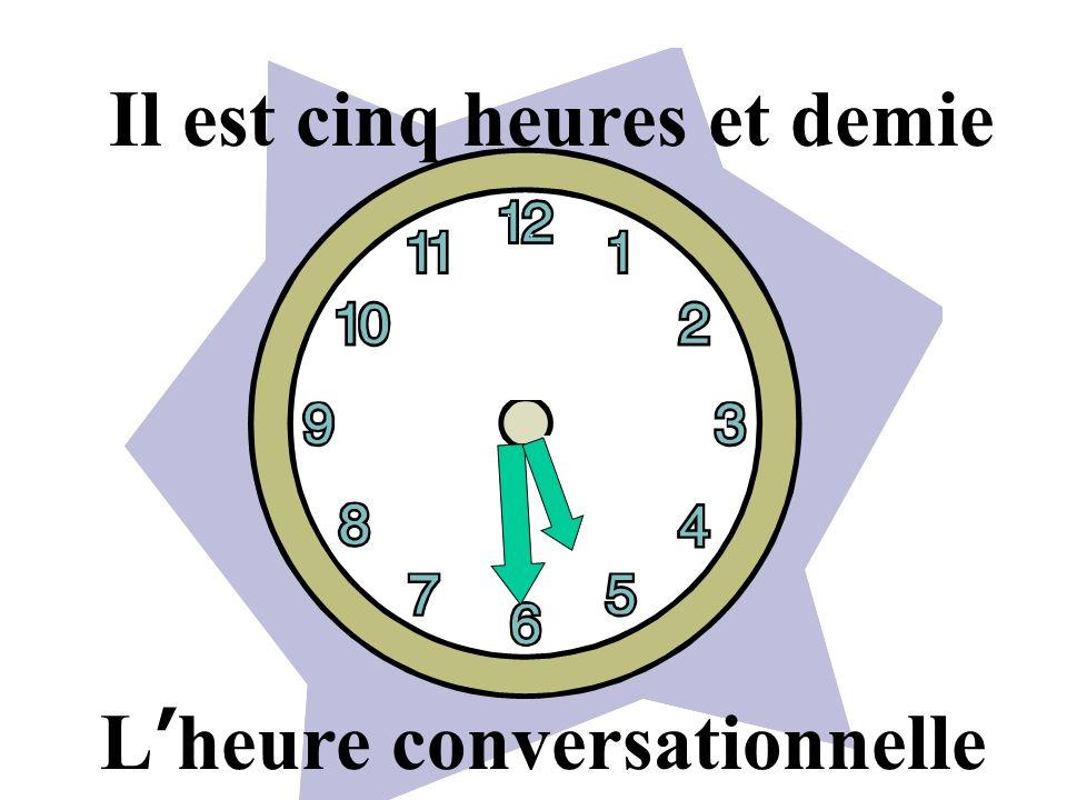L heure conversationnelle Il est six heures moins le quart