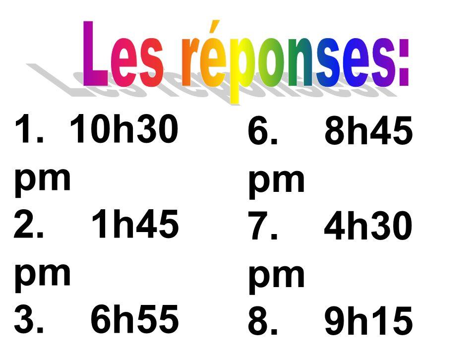 1.11h30 am 2. 5h45 pm 3. 4h55 pm 4. 1h15 pm 5. 12h35 am 6.