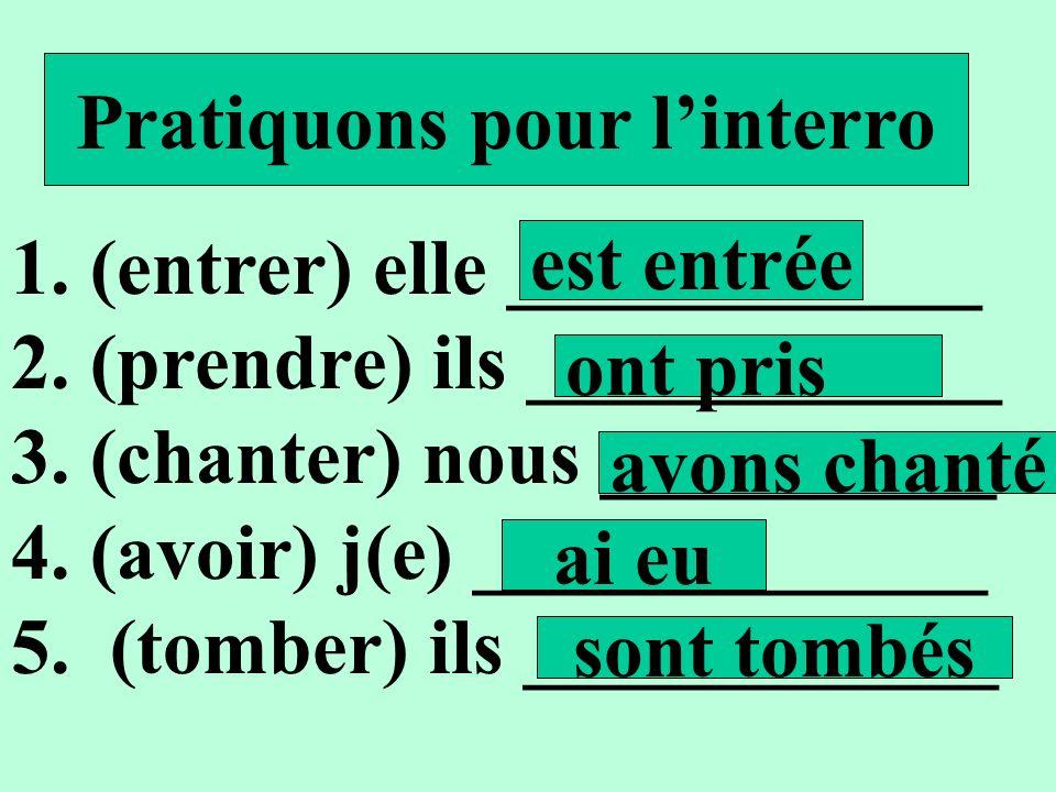 Pratiquons pour linterro 1. (entrer) elle ____________ 2. (prendre) ils ____________ 3. (chanter) nous __________ 4. (avoir) j(e) _____________ 5. (to