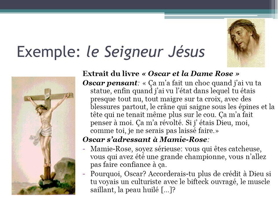 Exemple: le Seigneur Jésus Extrait du livre « Oscar et la Dame Rose » Oscar pensant: « Ça ma fait un choc quand jai vu ta statue, enfin quand jai vu l