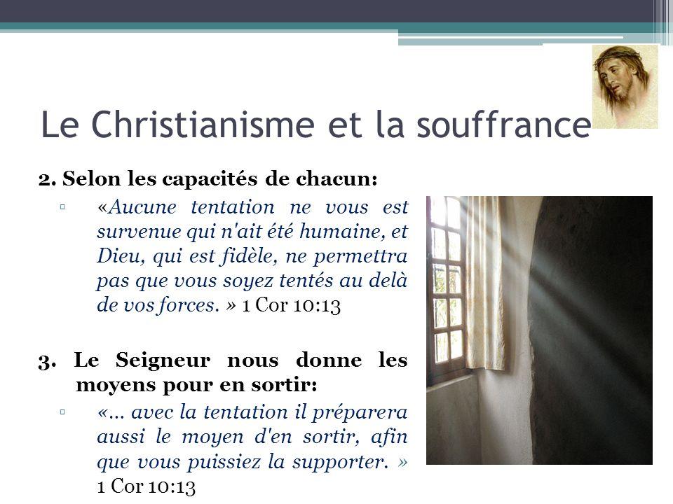 Le Christianisme et la souffrance 2. Selon les capacités de chacun: «Aucune tentation ne vous est survenue qui n'ait été humaine, et Dieu, qui est fid