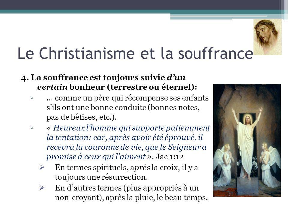 Le Christianisme et la souffrance 4. La souffrance est toujours suivie dun certain bonheur (terrestre ou éternel): … comme un père qui récompense ses