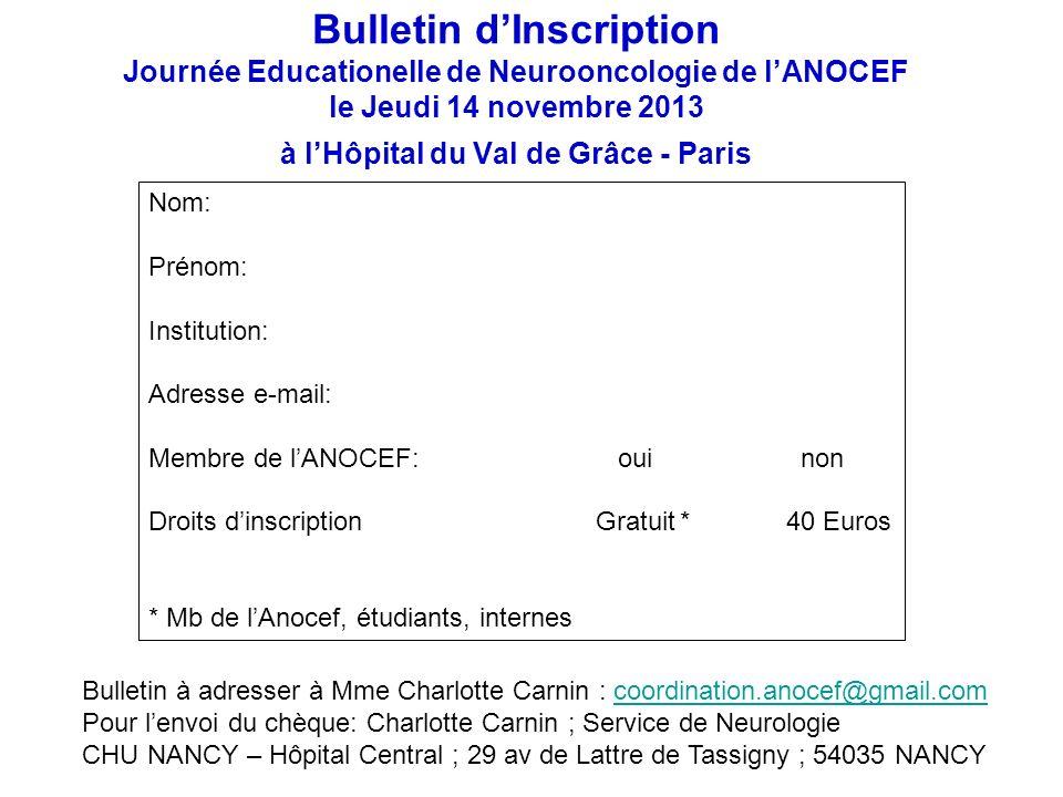 Bulletin dInscription Journée Educationelle de Neurooncologie de lANOCEF le Jeudi 14 novembre 2013 à lHôpital du Val de Grâce - Paris Nom: Prénom: Ins