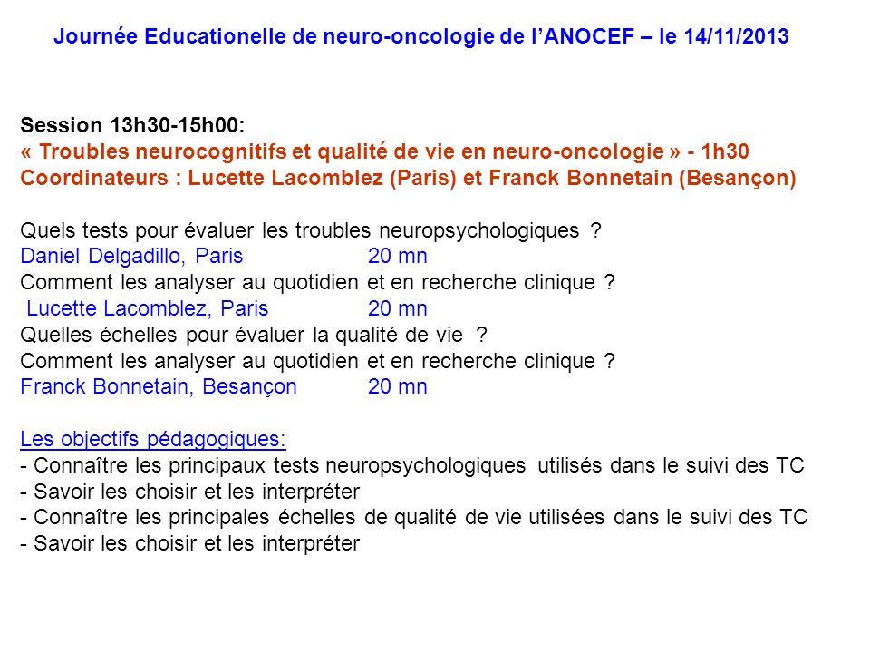 Session 13h30-15h00: « Troubles neurocognitifs et qualité de vie en neuro-oncologie » - 1h30 Coordinateurs : Lucette Lacomblez (Paris) et Franck Bonne