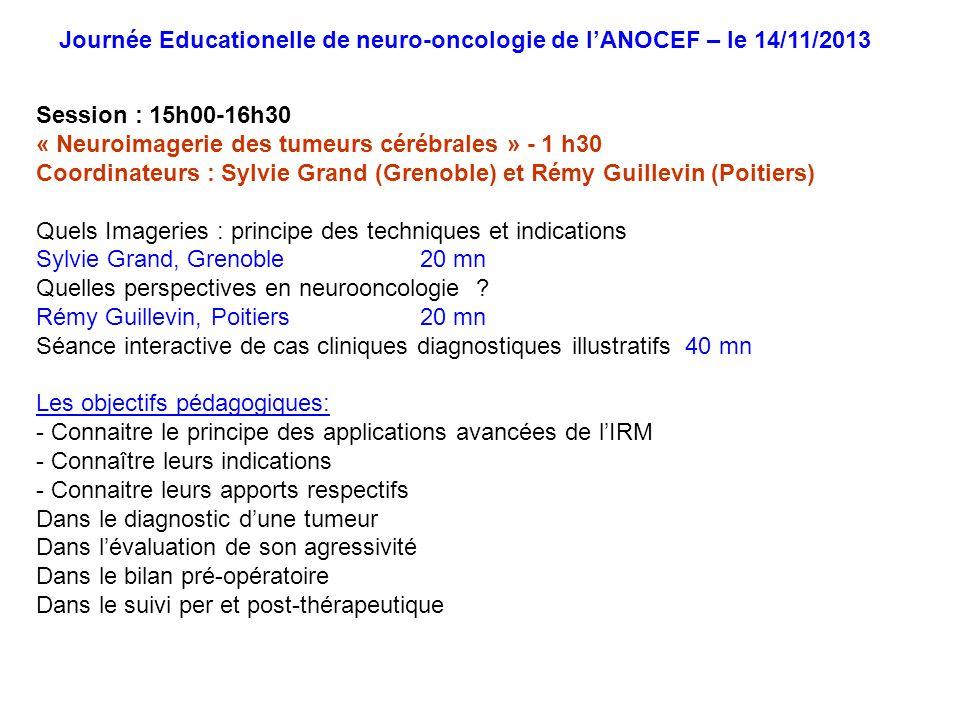 Session : 15h00-16h30 « Neuroimagerie des tumeurs cérébrales » - 1 h30 Coordinateurs : Sylvie Grand (Grenoble) et Rémy Guillevin (Poitiers) Quels Imag