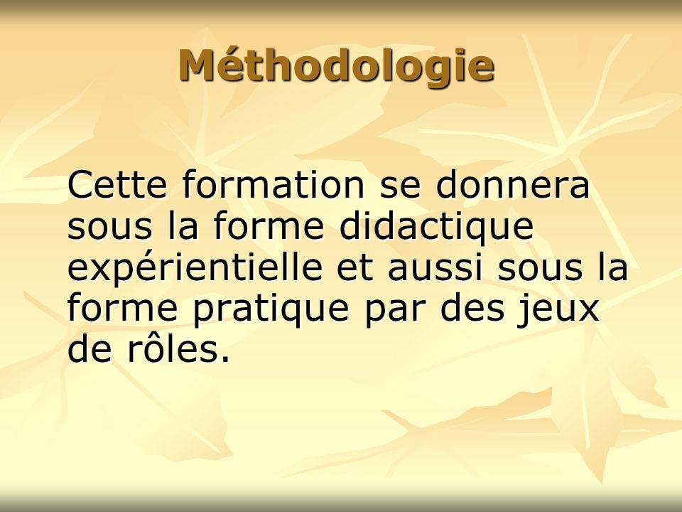 Méthodologie Cette formation se donnera sous la forme didactique expérientielle et aussi sous la forme pratique par des jeux de rôles.
