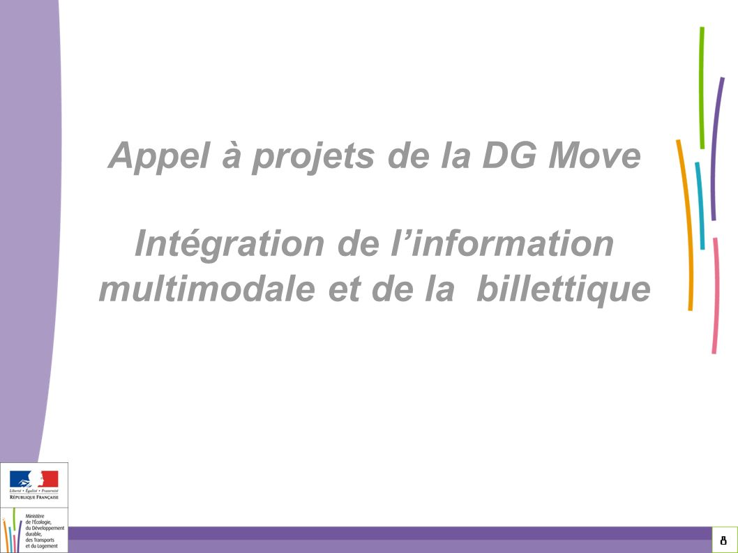 8 8 8 Appel à projets de la DG Move Intégration de linformation multimodale et de la billettique